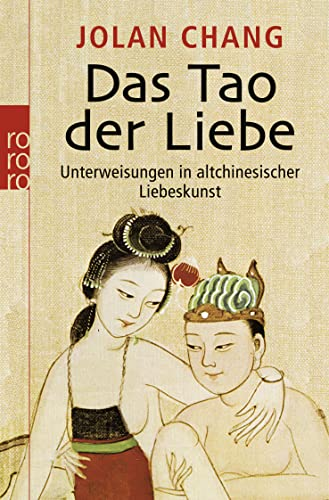 Das Tao der Liebe: Unterweisungen in altchinesischer Liebeskunst (9783499625220) by Chang, Jolan