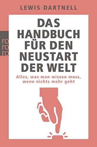 9783499630644: Das Handbuch für den Neustart der Welt: Alles, was man wissen muss, wenn nichts mehr geht