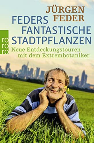 9783499631146: Feders fantastische Stadtpflanzen: Neue Entdeckungstouren mit dem Extrembotaniker