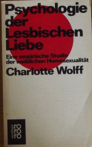 Psychologie der Lesbischen Liebe. Eine empirische Studie der weiblichen Homosexualität - Wolff, Charlotte