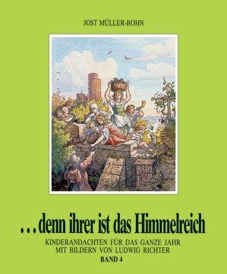 9783501001318: ...denn ihrer ist das Himmelreich. Andachten für Kinder zu Holzschnitten von Ludwig Richter / Denn ihrer ist das Himmelreich 4: Kinderandachten für das ganze Jahr
