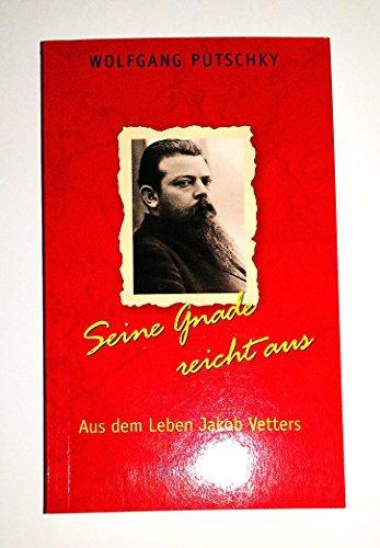 9783501014295: Seine Gnade reicht aus: Aus dem Leben Jakob Vetters