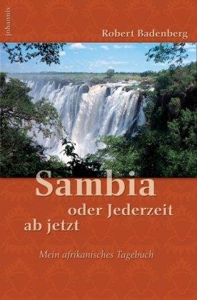 Sambia oder Jederzeit ab jetzt. Mein afrikanisches: Badenberg,Robert