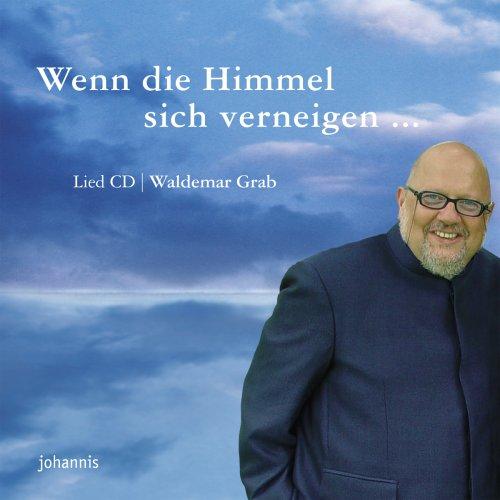 Wenn die Himmel sich verneigen . [Tonträger] Lied-CD: Waldemar [Gsg. Kl] [Interpret] Grab