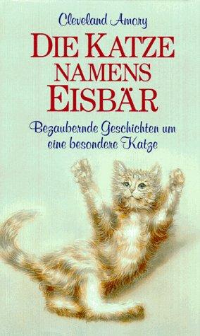Die Katze Namens Eisbar, Bezaubernde Geschichten Um Eine Besondere Katze, German Text (3502100063) by [???]