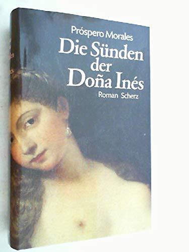 Die Sünden der Dona Inés : Roman. [Einzig berecht. Übers. aus dem Span. von Ulrich Kunzmann] - Morales, Próspero