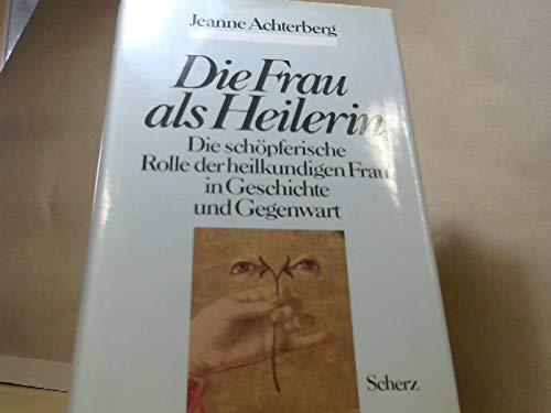 Die Frau als Heilerin : die schöpferische: Achterberg, Jeanne: