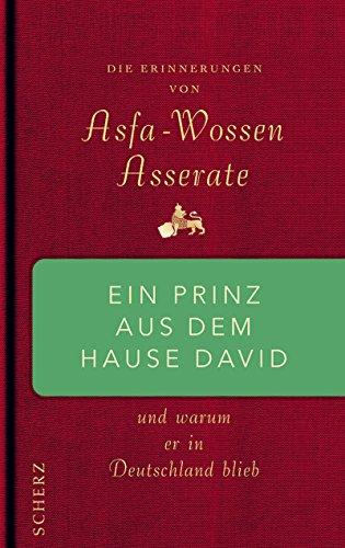 Die Erinnerungen von Asfa-Wossen Asserate ein Prinz aus dem Hause David und warum er in Deutschland...