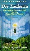 Die Zauberin. Die magische Reise einer Frau: Abelar, Taisha