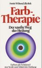 Farbtherapie. Sonderausgabe. Farben als Schlüssel zur Seele und Medium der Heilung. (3502198543) by Annie Wilson; Lilla Bek