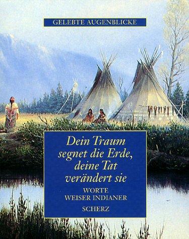 9783502341062: Dein Traum segnet die Erde, deine Tat verändert sie. Worte weiser Indianer.