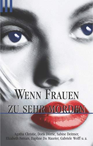 Wenn Frauen zu sehr morden. (3502518211) by Christie, Agatha; Dörrie, Doris; Deitmer, Sabine; Ferrars, Elizabeth; DuMaurier, Daphne; Wolff, Gabriele; Eichhorn, Gisela
