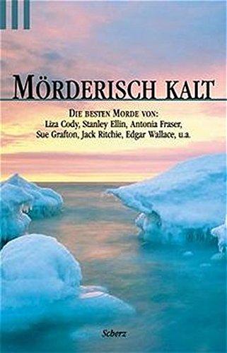 Mörderisch kalt. (9783502518624) by Ursula Curtiss; Jürgen Ehlers; Stanley Ellin; Frances Fyfield; Ruth Rendell; Henry Slesar; Ralf Kramp