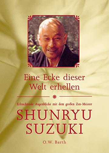 9783502610977: Eine Ecke dieser Welt erhellen: Erleuchtende Augenblicke mit dem großen Zen-Meister Shunryu Suzuki