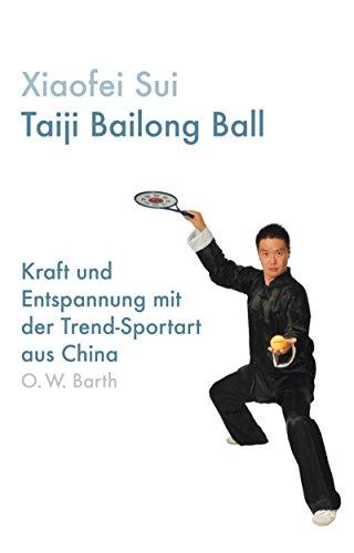 9783502611981: Taiji Bailong Ball: Kraft und Entspannung mit der Trend-Sportart aus China