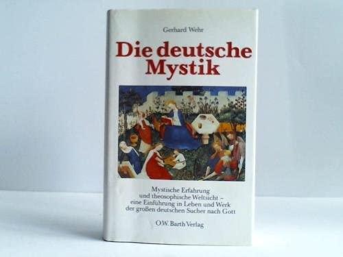 9783502656500: Die deutsche Mystik. Mystische Erfahrung und theosophische Weltsicht - eine Einführung in Leben und Werk der grossen deutschen Sucher nach Gott