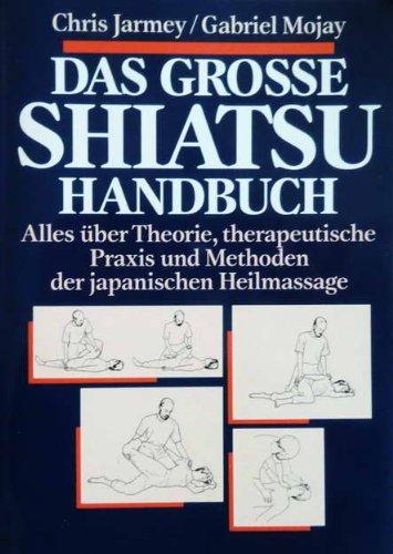 9783502673415: Das grosse Shiatsu Handbuch. Alles über Theorie, therapeutische Praxis und Methoden der japanischen Heilmassage