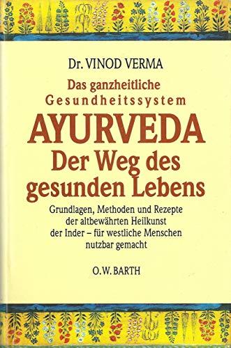 9783502676157: Ayurveda - Der Weg des gesunden Lebens. Das ganzheitliche Gesundheitssystem. Grundlagen, Methoden und Rezepte der altbewährten Heilkunst der Inder - für westliche Menschen nutzbar gemacht