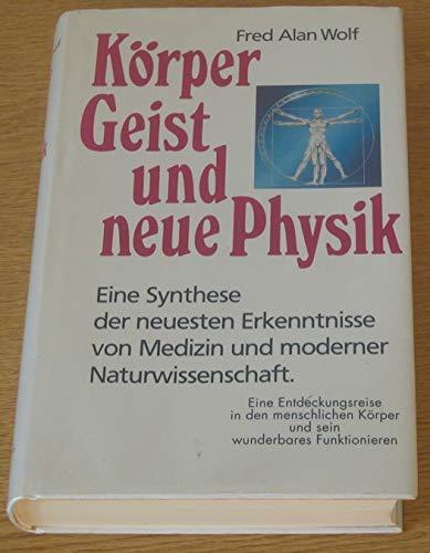 9783502676508: Körper Geist und neue Physik. Eine Entdeckungsreise in den menschlichen Körper und sein wunderbares Funktionieren