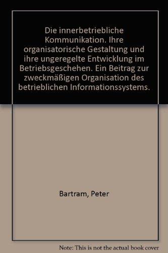9783503001231: Die innerbetriebliche Kommunikation. Ihre organisatorische Gestaltung und ihre ungeregelte Entwicklung im Betriebsgeschehen. Ein Beitrag zur zweckmäßigen Organisation des betrieblichen Informationssystems.