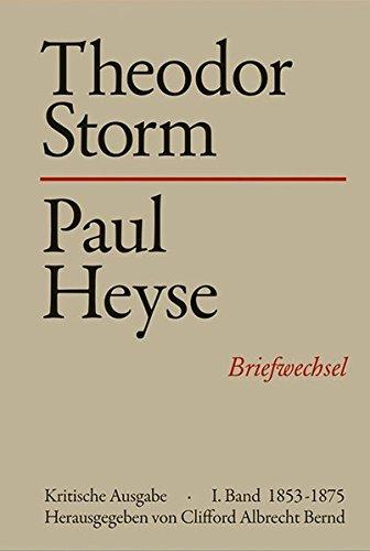 Theodor Storm - Paul Heyse I. 1853-1875: Clifford A. Bernd