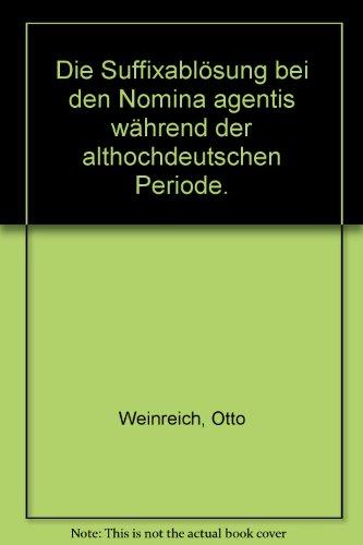 Die Suffixabl?sung bei den Nomina agentis w?hrend der althochdeutschen Periode.: Weinreich, Otto