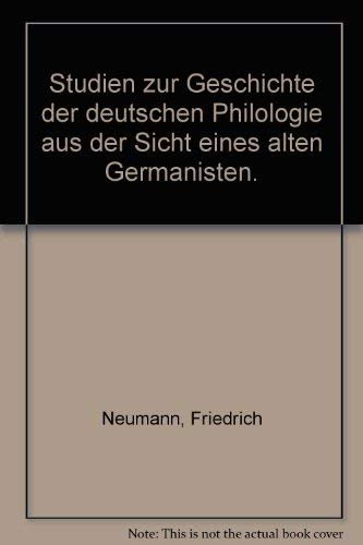 STUDIEN ZUR GESCHICHTE DER DEUTSCHEN PHILOLOGIE Aus der Sicht eines alten Germanisten.: Neumann, ...