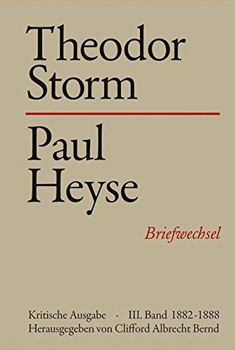 Theodor Storm - Paul Heyse III. 1882-1888: Clifford A. Bernd