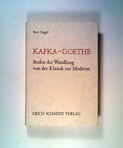 KAFKA UND GOETHE Stufen der Wandlung von der Klassik zur Moderne: Nagel, Bert