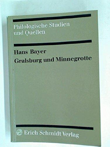 GRALSBURG UND MINNEGROTTE Die religioes-ethische Heilslehre Wolframs von Eschenbach und Gottfrieds ...