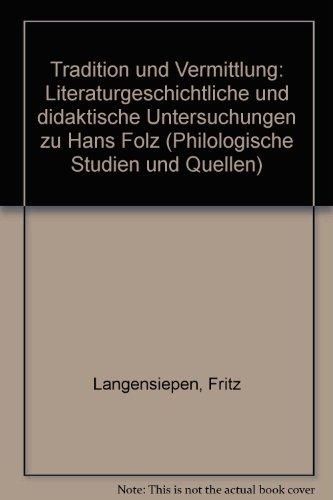 Tradition und Vermittlung. Literaturgeschichte und didaktische Untersuchungen zu Hans Folz.: ...