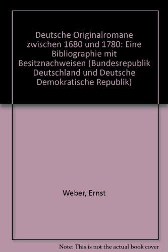 Deutsche Originalromane zwischen 1680 und 1780. Eine Bibliographie mit Besitznachweisen. (...