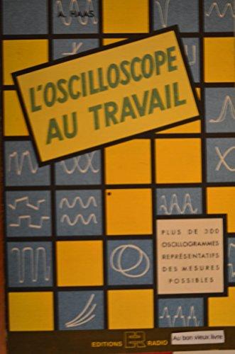 L'Oscilloscope au travail : Méthodes de mesures: Alfred Haas