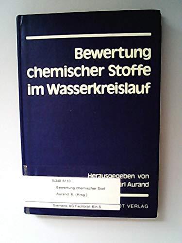 Bewertung chemischer Stoffe im Wasserkreislauf. hrsg. von Karl Aurand - Aurand, Karl [Hrsg.]