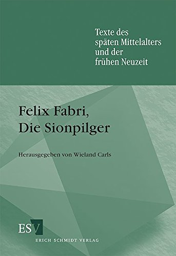 Felix Fabri, Die Sionpilger (Texte des spaeten Mittelalters und der fruehen Neuzeit): CARLS, ...