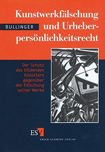 Kunstwerkfälschung und Urheberpersönlichkeitsrecht: Winfried Bullinger