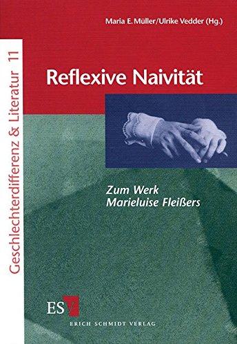 9783503049615: Reflexive Naivit�t: Zum Werk Marieluise Flei�ers (Geschlechterdifferenz & Literatur)