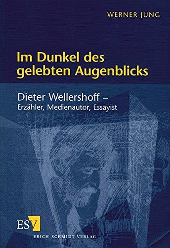 9783503049660: Im Dunkel des gelebten Augenblicks: Dieter Wellershoff, Erz�hler, Medienautor, Essayist