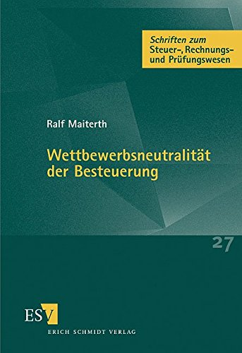 Wettbewerbsneutralität der Besteuerung: Ralf Maiterth