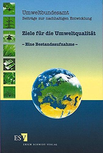 Ziele für die Umweltqualität : eine Bestandsaufnahme. Umweltbundesamt. Beiträge zur ...