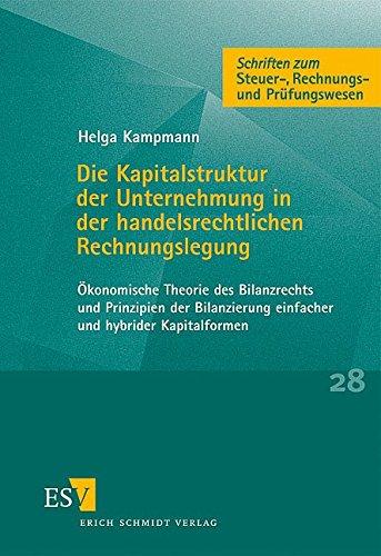 9783503063109: Die Kapitalstruktur der Unternehmung in der handelsrechtlichen Rechnungslegung: Ökonomische Theorie des Bilanzrechts und Prinzipien der Bilanzierung einfacher und hybrider Kapitalformen