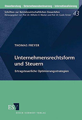 9783503063642: Unternehmensrechtsform und Steuern: Ertragsteuerliche Optimierungsstrategien für die Kapitalgesellschaft, GmbH & Co., GmbH & atypisch stille Gesellschaft, Betriebsaufspaltung
