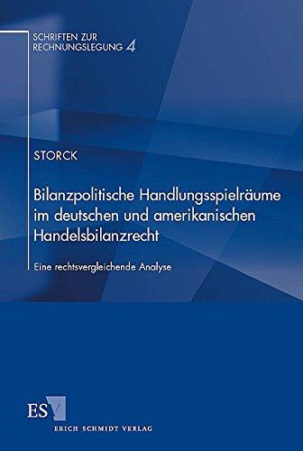 Bilanzpolitische Handlungsspielräume im deutschen und amerikanischen Handelsbilanzrecht: ...