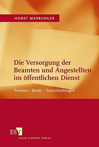 Die Versorgung der Beamten und Angestellten im öffentlichen Dienst: Pension - Rente - ...