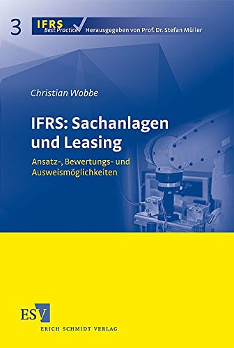 9783503100996: IFRS: Sachanlagen und Leasing: Ansatz-, Bewertungs- und Ausweismöglichkeiten