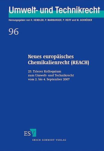9783503103867: Neues europäisches Chemikalienrecht (REACH): 23. Trierer Kolloquium zum Umwelt- und Technikrecht vom 2. bis 4. September 2007