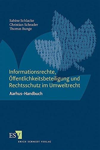 Informationsrechte, Öffentlichkeitsbeteiligung und Rechtsschutz im Umweltrecht: Sabine ...