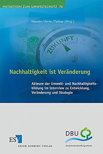 9783503120710: Nachhaltigkeit ist Veränderung: Akteure der Umwelt- und Nachhaltigkeitsbildung im Interview zu Entwicklung, Veränderung und Strategie