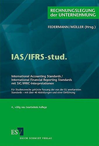 IAS/IFRS-stud.: International Accounting Standards /International Financial Reporting Standardsmit SIC/IFRIC-InterpretationenFür Studienzwecke gekürzte Fassung der von der EU anerkannten Standards - mit über 40 Abbildungen und einer Einführung (Paperback)