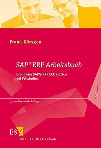 SAP® ERP Arbeitsbuch: Grundkurs SAP® ERP ECC 5.0/6.0 mit Fallstudien (ESVbasics) - Körsgen Prof. Dr., Frank